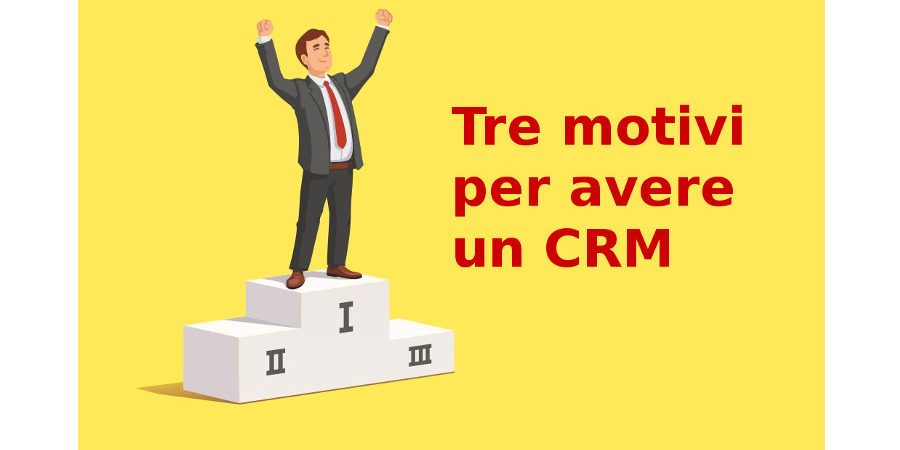 Tre motivi per avere un CRM